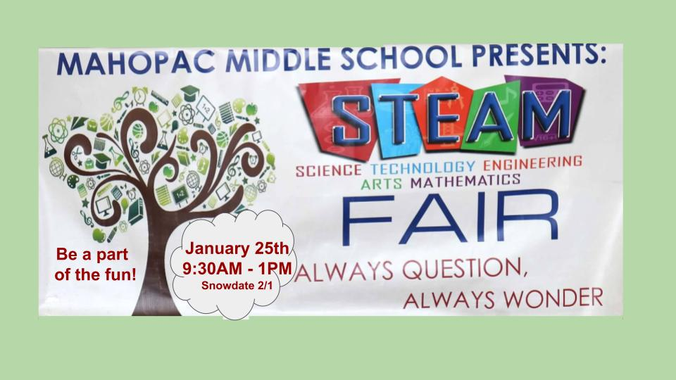 The STEAM Fair in on January 25 at Mahopac Middle School from 9:30 AM to 1 PM.