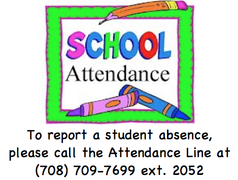 To report a student absence, call Attendance Line at 708 709 7699 ext. 2052