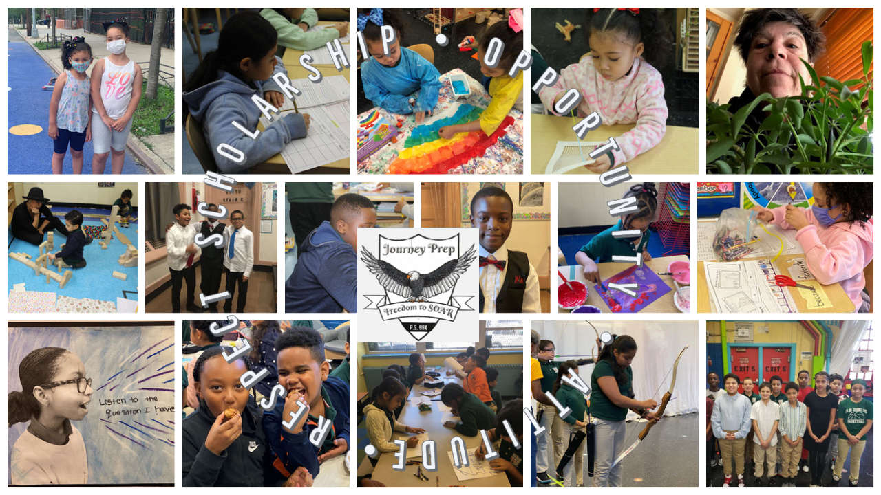 """This is a collage of pictures of staff and students at P.S. 69 Journey Prep. In the middle is the logo which is an eagle and our Motto which says, """"Freedom to SOAR"""". In a circle are the words, Scholarship, Opportunity, Attitude, Respect""""."""