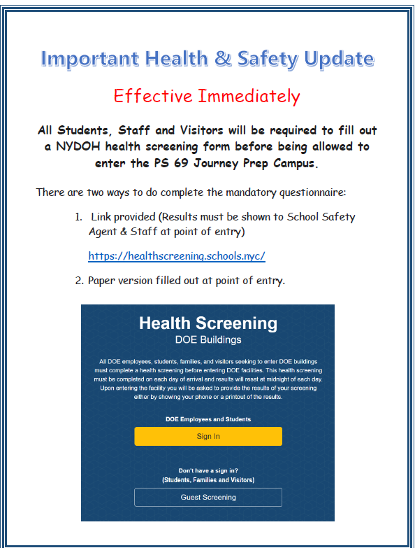 All students and staff must fill out a health screening form before entering the building. You can access the form at https://healthscreening.schools.nyc