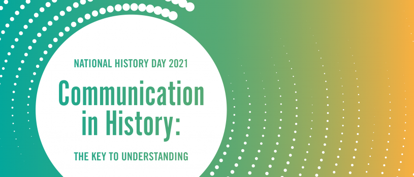 National History Day 2021 Communication in History: The Key to Understanding