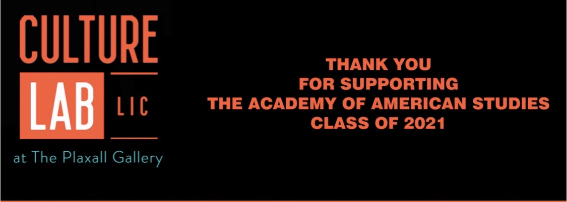 Thank you Culture Lab for supporting the Academy of American Studies Class of 2021
