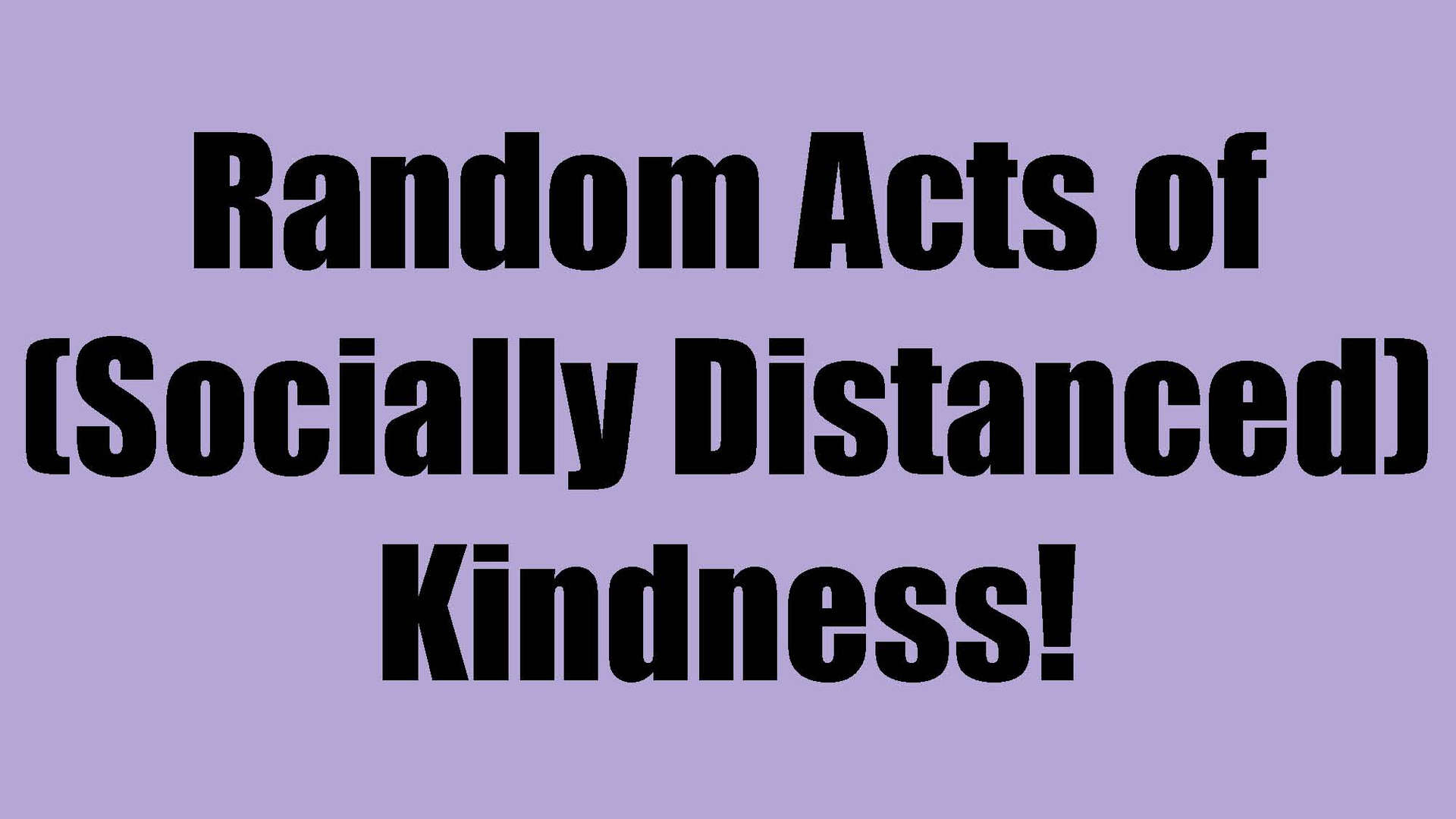 Social Distancing-Random Acts of Kindness