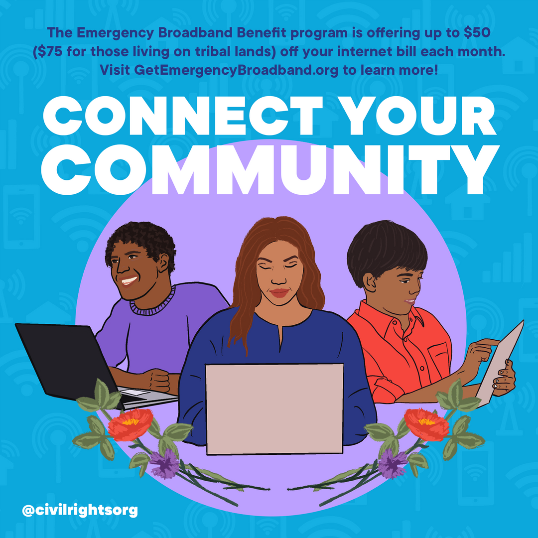 """Graphic Description:Illustration displaying three people accessing the internet on laptops and tablets, surrounded by a blue and purple background and floral imagery. The text reads: """"Connect your community: The Emergency Broadband Benefit program is offering up $50 ($75 for those living on tribal lands) off your internet bill each month. Visit Get Emergency Broadband dot org to learn more!"""""""