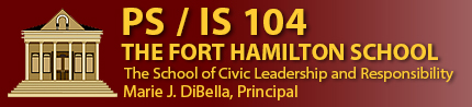 PS/IS 104 The Fort Hamilton School The School of Civic Leadership and Responsibility