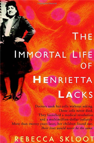Journalist Rebecca Skloot details the origin of the immortal line of HeLa cells, crucial to modern medical research, while  also uncovering the life of the woman who unknowingly gave them to the world, Henrietta Lacks.