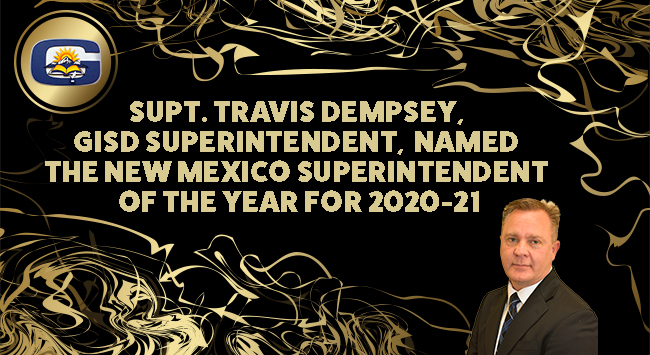 SUPT. TRAVIS DEMPSEY, GISD SUPERINTENDENT, NAMED THE NEW MEXICO SUPERINTENDENT OF THE YEAR FOR 2020-21