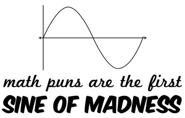 Math puns are the first sine of madness