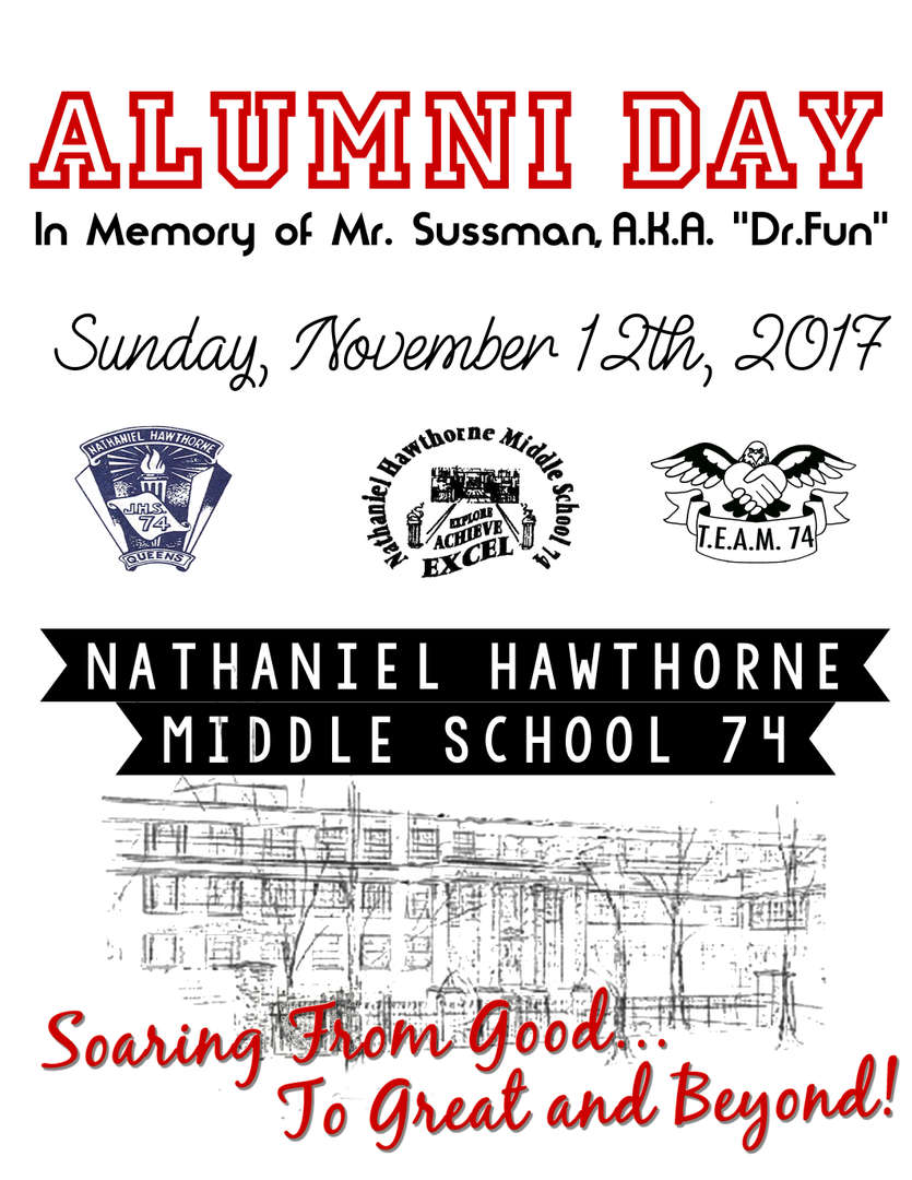 Alumni Day - In memory of Mr Sussman, aka Dr. Fun. Sunday November 12 2017 Nathaniel Hawthorn Middle School Soaring from good to great and beyond