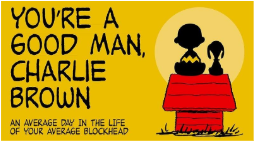 You're a good man, Charlie Brown. An average day in the life of your average blockhead.