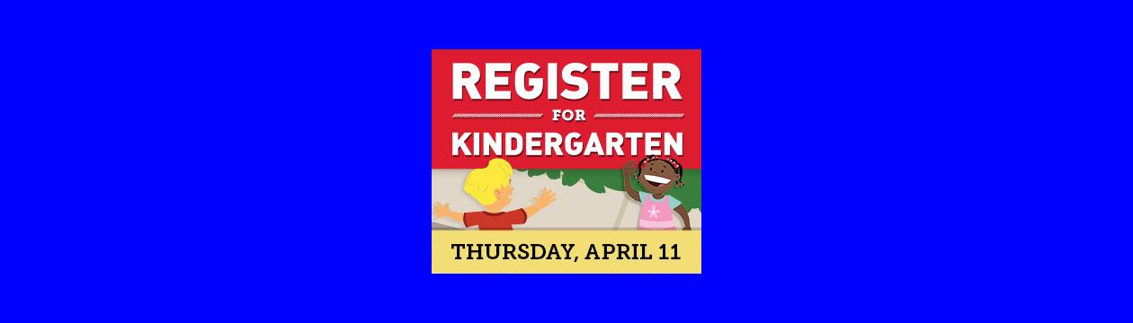 Register for Kindergarten Thursday, April 11, 2019