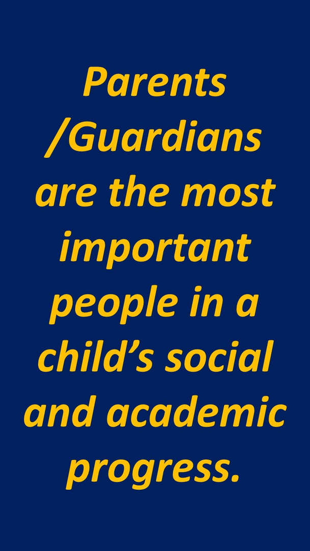 Parents and Guardians are the most important people in a child's social and academic progress!