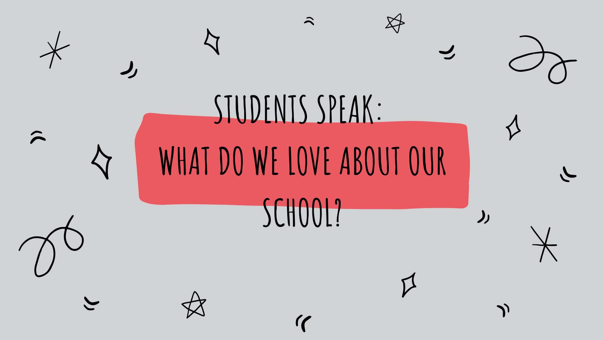 Students Speak:  What do we love about our school?
