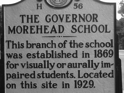 NC Highway Historical Marker The Governor Morehead School This branch of the school was established in 1869 for visually or aurally impaired students. Located on this site in 1929.