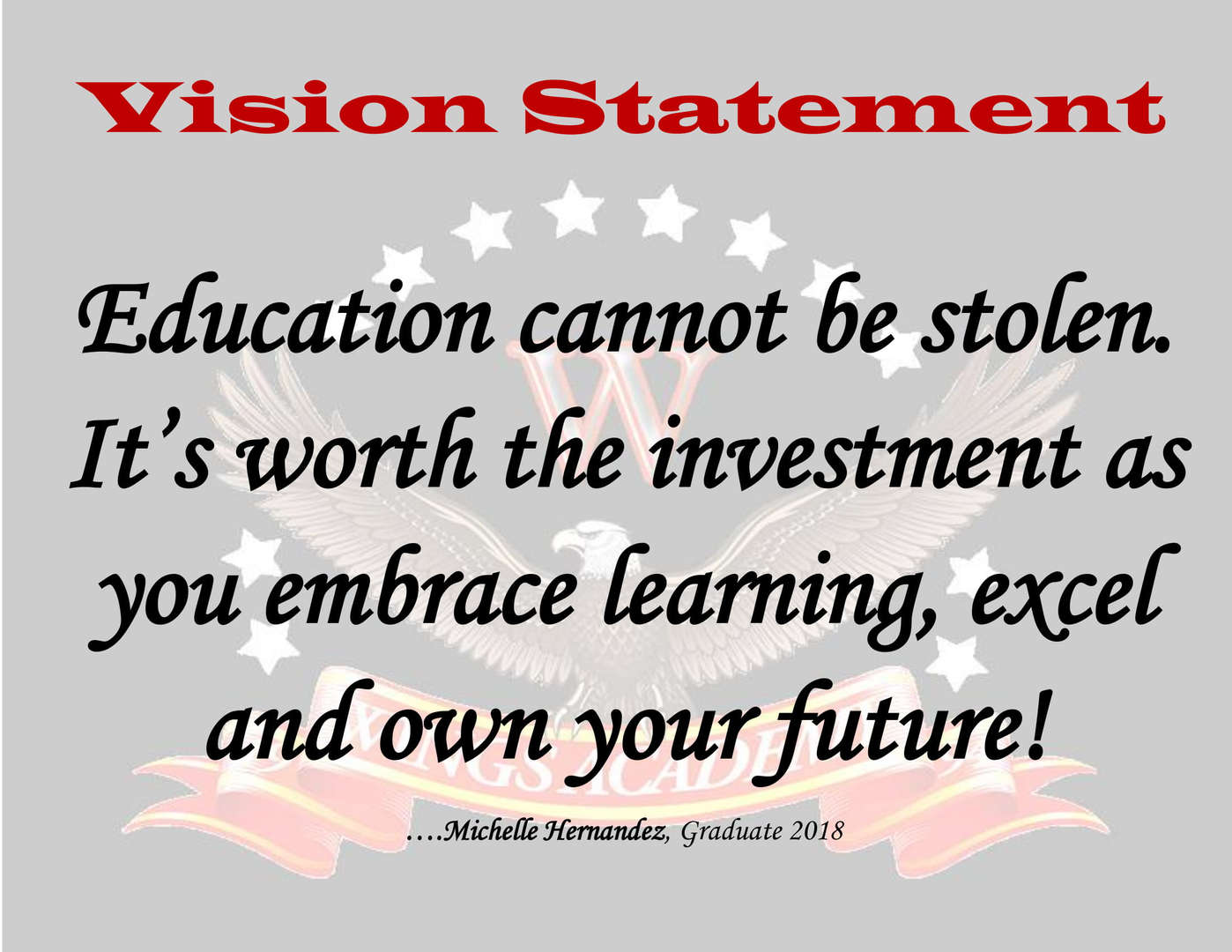 "WINGS Academy Vision Statement:  Education cannot be stolen.  It's worth the investment as you embrace learning, excel and own your future!""  This statement was written by Michelle Hernandez, a 2019 WINGS alum."