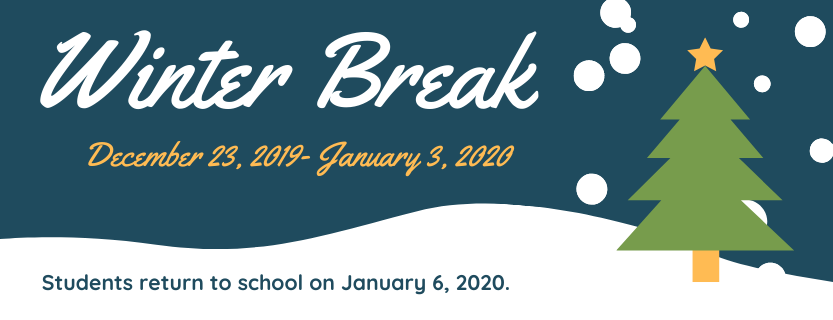 Winter Break December 20, 2019-January 3, 2020