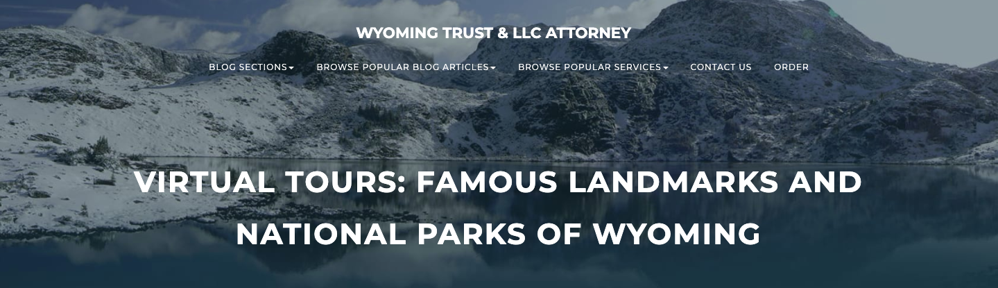 Wyoming Trust & LLC Attorney Blog section browse popular blog articles browse popular services contact us order. Virtual Tour: Famous Landmarks & National Parks of Wyoming