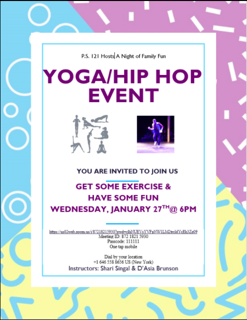 PS121 hosts a nigh of family fun yoga/hip hop event Wednesday, January 27th 6pm https://us02web.zoom.us/j/87218215930?pwd=clhNUEVsYVFpNW1LM2trcldYcEh3Zz09  Meeting ID: 872 1821 5930 Passcode: 111111 One tap mobile Dial by your location +1 646 558 8656 US (New York)