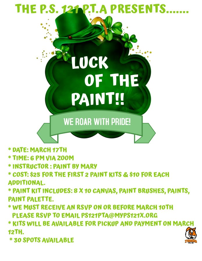 The PS121 PTA presents the Luck of the Paint night. We Roar with Pride Shamrock, green top hat March 17th at 6:00
