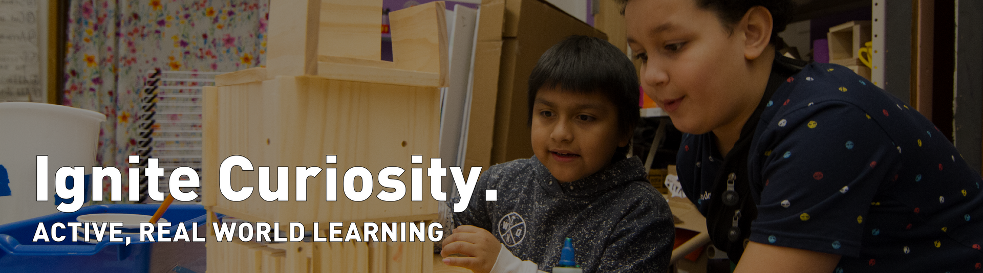 Ignite curiosity: active, real world learning