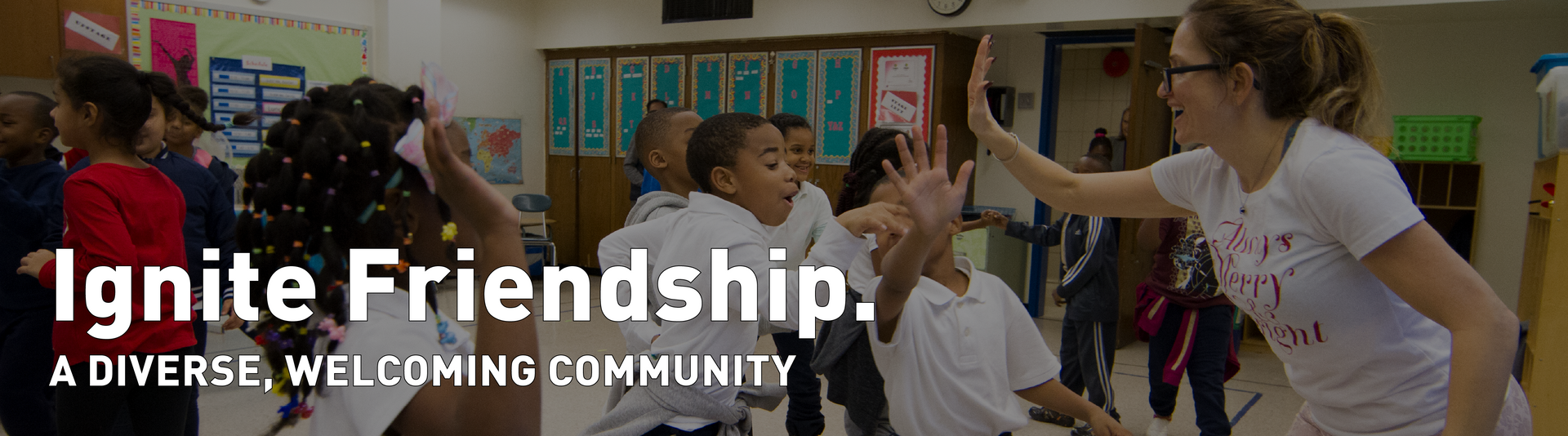 Ignite friendship: a diverse, welcoming community