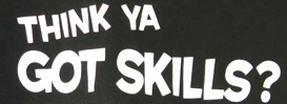 Think ya got skills?