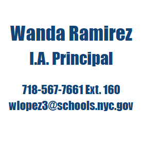 Wanda Ramirez, I.A. Principal  718-567-7661 Ext. 160 wlopez3@schools.nyc.gov
