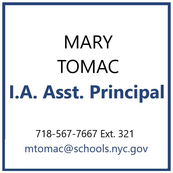 Mary Tomac, I.A. Asst. Principal  718-567-7661 Ext. 321 mtomac@schools.nyc.gov