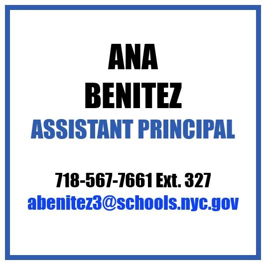 Ana Benitez, Assistant Principal 718-567-7661 Ext. 327 abenitez3@schools.nyc.gov