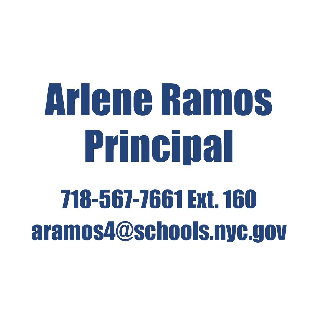 Arlene Ramos, Principal  718-567-7661 Ext. 160 aramos4@schools.nyc.gov