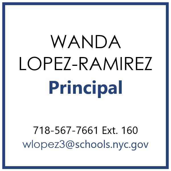 Wanda Lopez-Ramirez, Principal  718-567-7661 Ext. 160 wlopez3@schools.nyc.gov