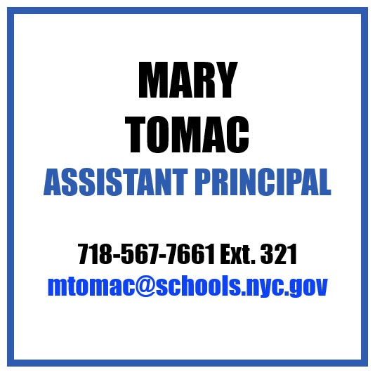 Mary Tomac, Assistant Principal 718-567-7661 Ext. 321 mtomac@schools.nyc.gov