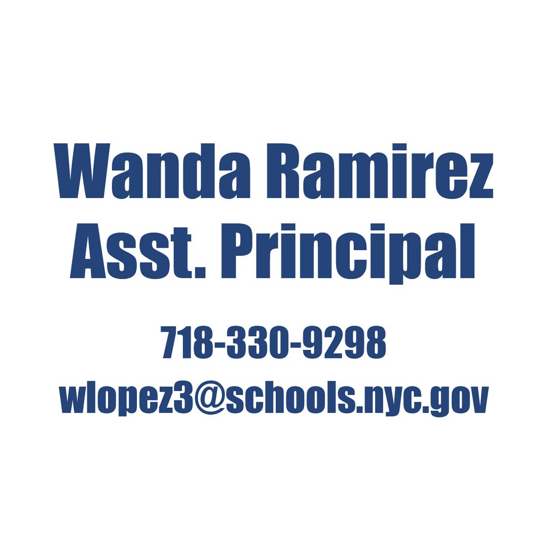 Wanda Ramirez, Asst. Principal  718-330-9298 wlopez3@schools.nyc.gov