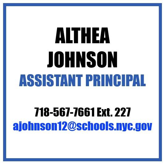 Althea Johnson, Assistant Principal 718-567-7661 Ext. 228 ajohnson12@schools.nyc.gov