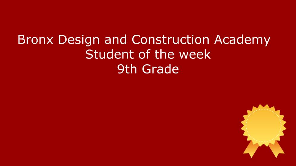 Bronx Design and Construction Academy Student of the Week 9th Grade