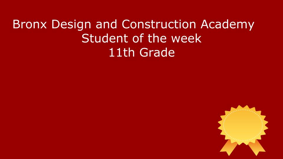Bronx Design and Construction Academy Student of the Week 11th Grade