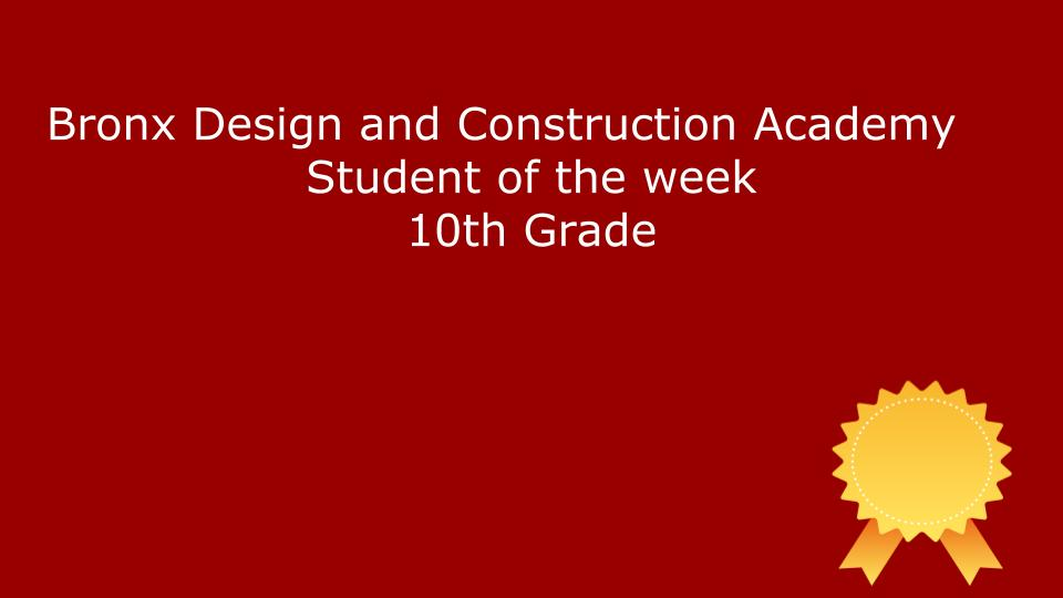 Bronx Design and Construction Academy  Student of the Week 10th Grade