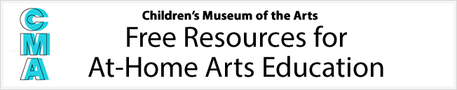 Children's Museum of the Arts: Free resources for at-home arts education