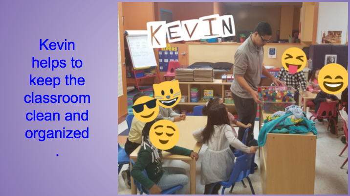 Kevin helps to keep the classroom clean and organized