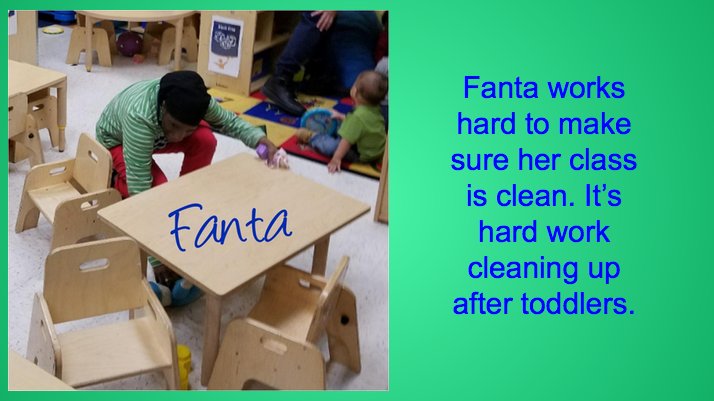 Fanta works hard to make sure her class is clean. It's hard work cleaning up after toddlers.