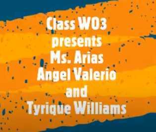 Class W03 presents Ms. Arias, Angel Valerio, and Tyrique Williams
