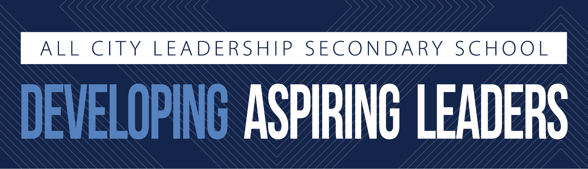 All City Leadership Secondary School banner: Developing Aspiring Leaders