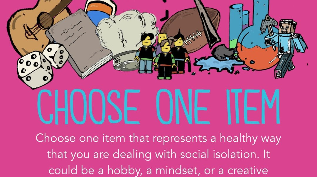 Choose one item (hobby, mindset, creative outlet, etc.) that represents a healthy way you're dealing with social isolation