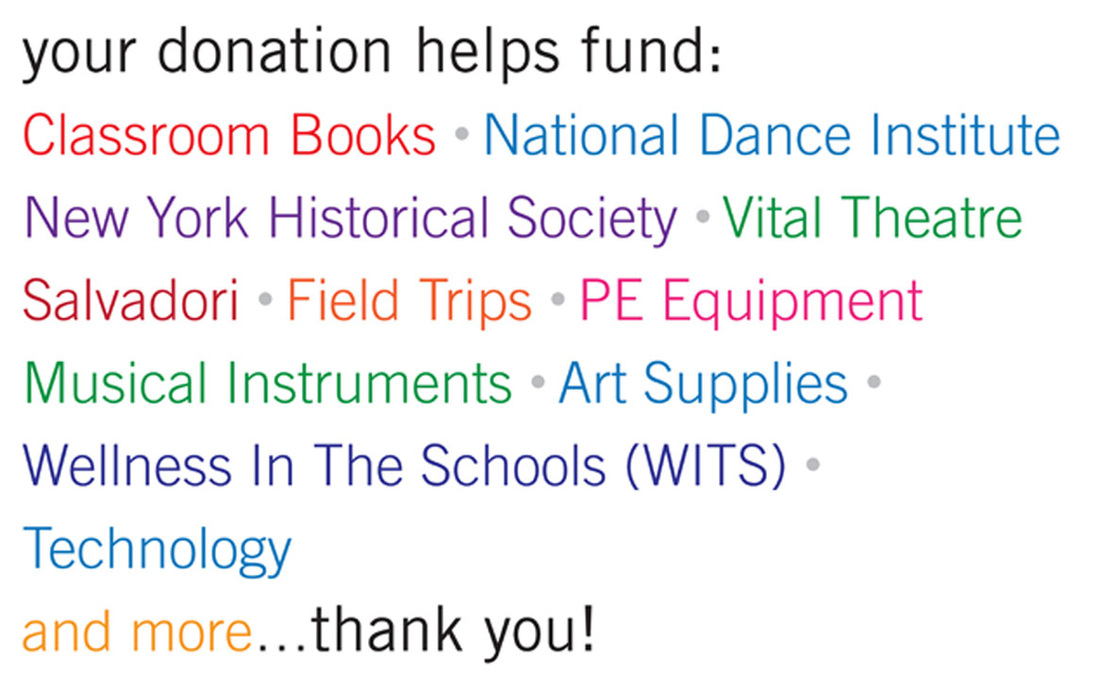 What Your Donation Helps Fund: Classroom books, National Dance Institute, New York Historical Society, Vital Theatre Salvadori, Field Trips, PE Equipment, Musical Instruments, Art Supplies, Wellness in the Schools, Technology, and more