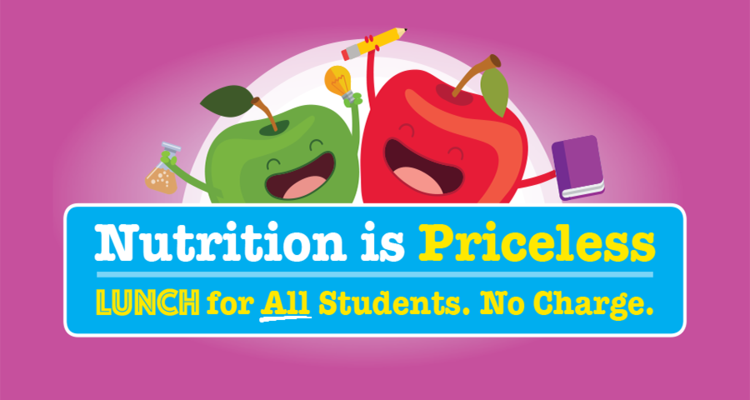 Nutrition is Priceless. Lunch or all students. No charge.