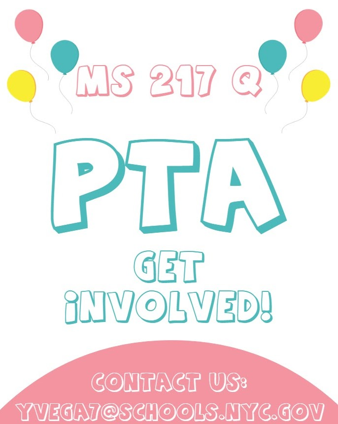 MS 217Q PTA Get Involved! Contact Us: yvega7@schools.nyc.gov