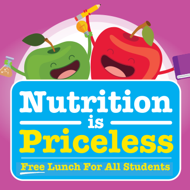 Nutrition is Priceless. Free Lunch for All Students