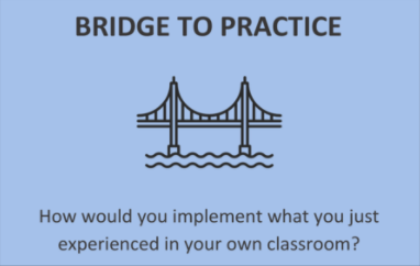 Bridge to Practice: How would you implement what you just experienced in your own classroom?