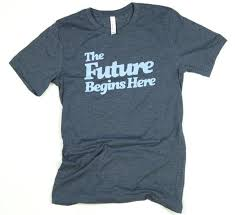 "t-shirt saying ""The Future Begins Here!"""